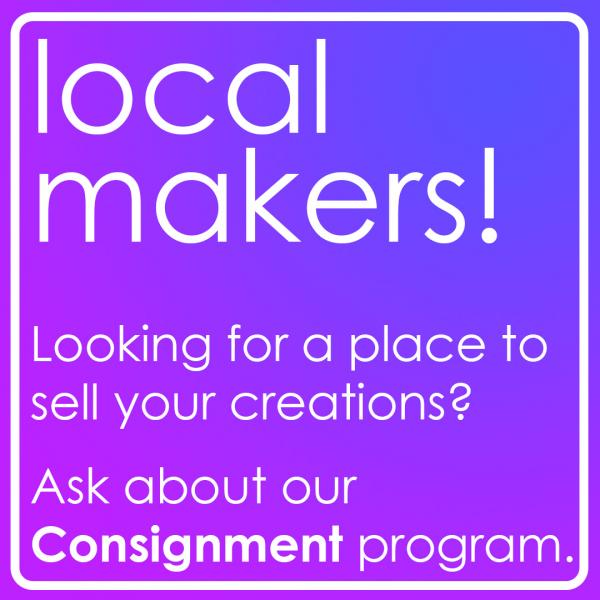 Local makers, looking for a place to sell your creations? Ask about our consignment program
